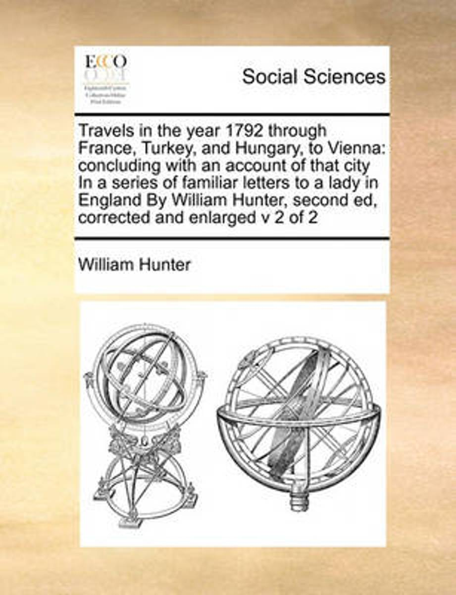 Travels in the Year 1792 Through France, Turkey, and Hungary, to Vienna
