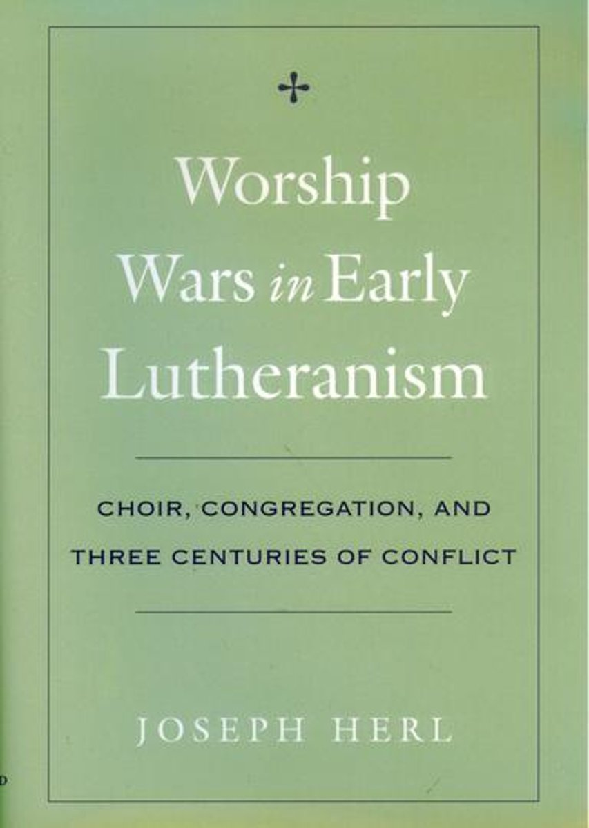 Worship Wars in Early Lutheranism: Choir, Congregation, and Three Centuries of Conflict