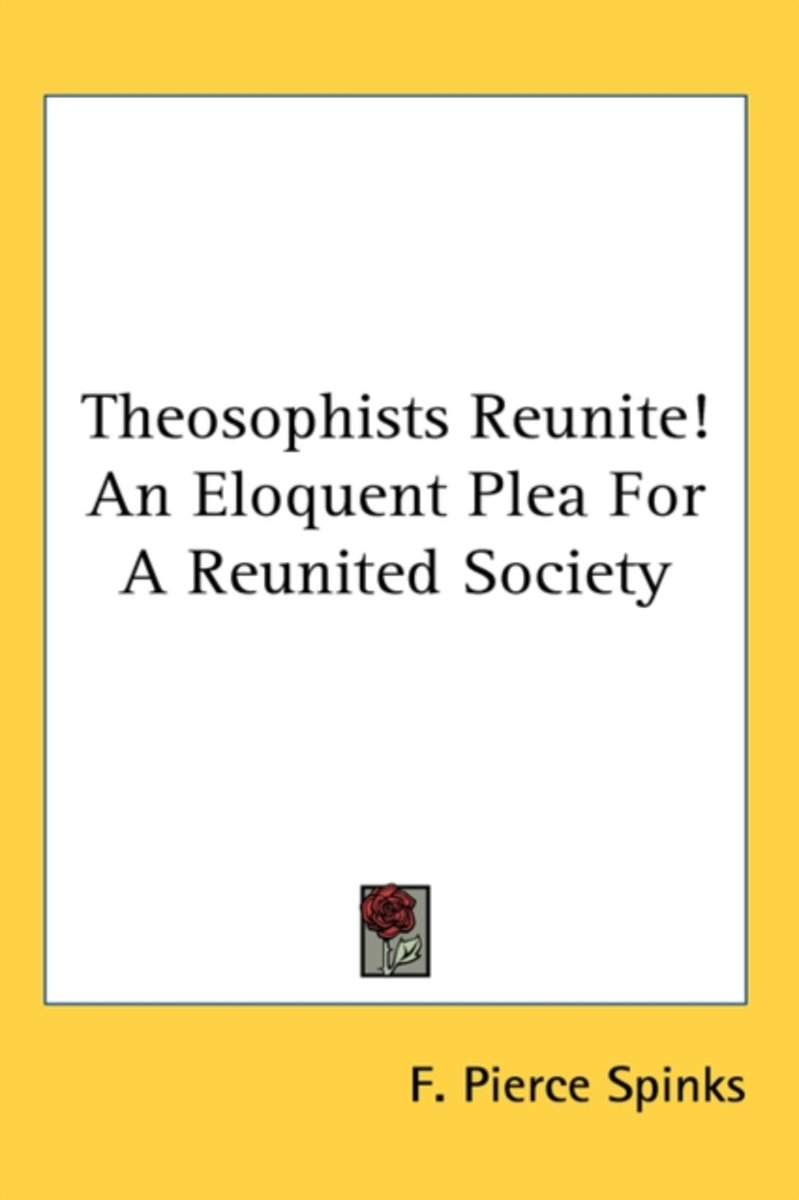 Theosophists Reunite! an Eloquent Plea for a Reunited Society