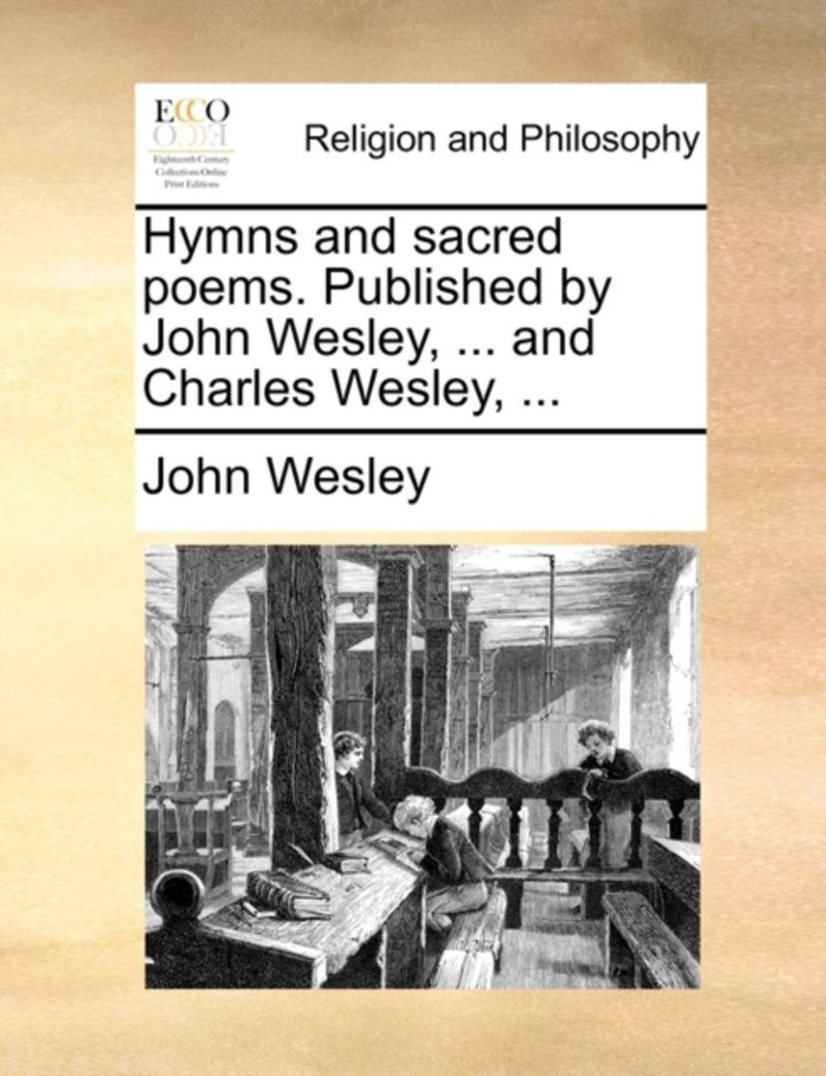Hymns and Sacred Poems. Published by John Wesley, ... and Charles Wesley,
