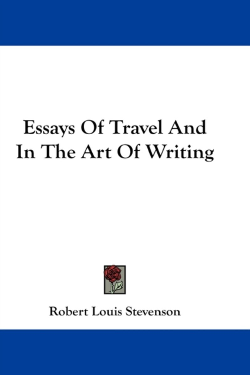 Essays of Travel and in the Art of Writing