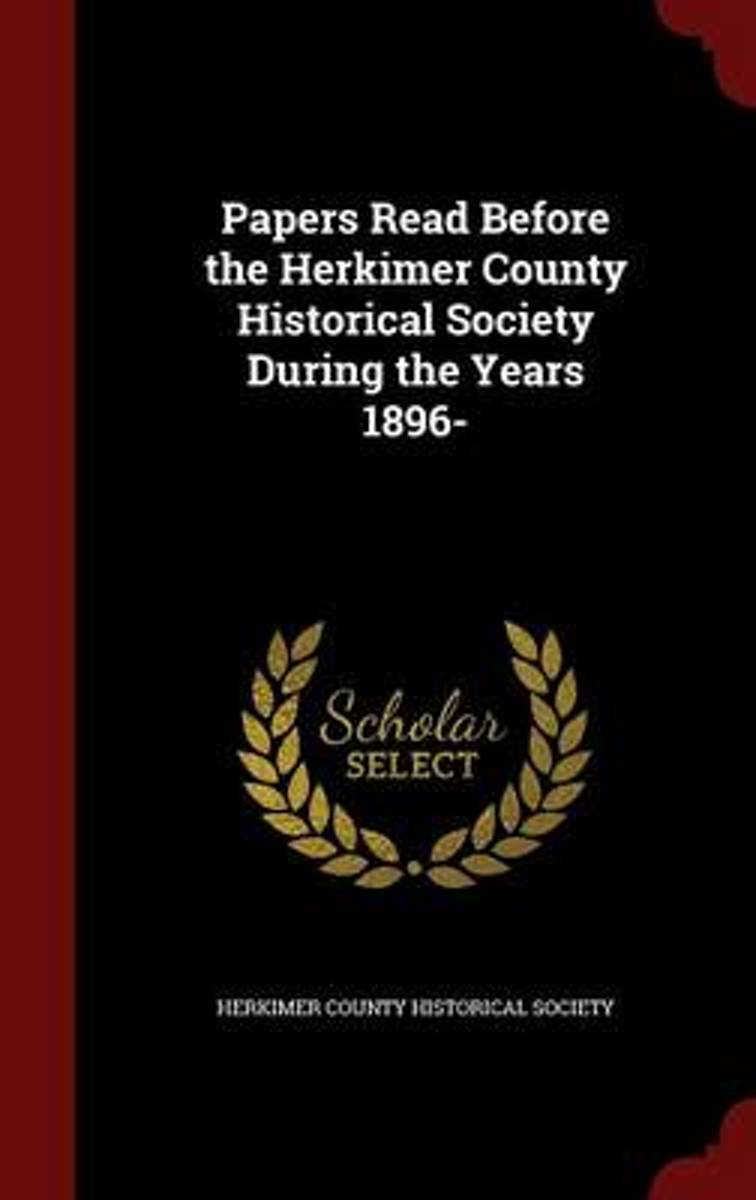 Papers Read Before the Herkimer County Historical Society During the Years 1896-