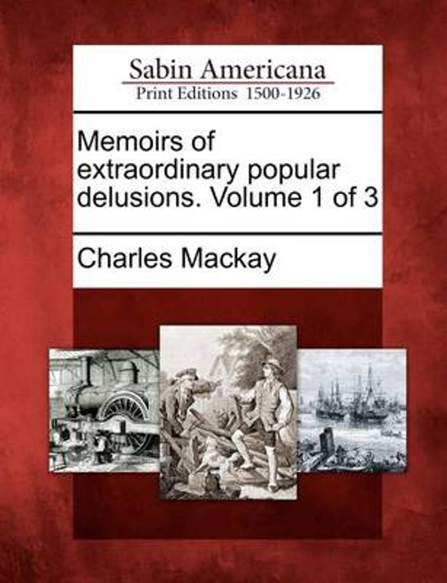 Memoirs of Extraordinary Popular Delusions. Volume 1 of 3
