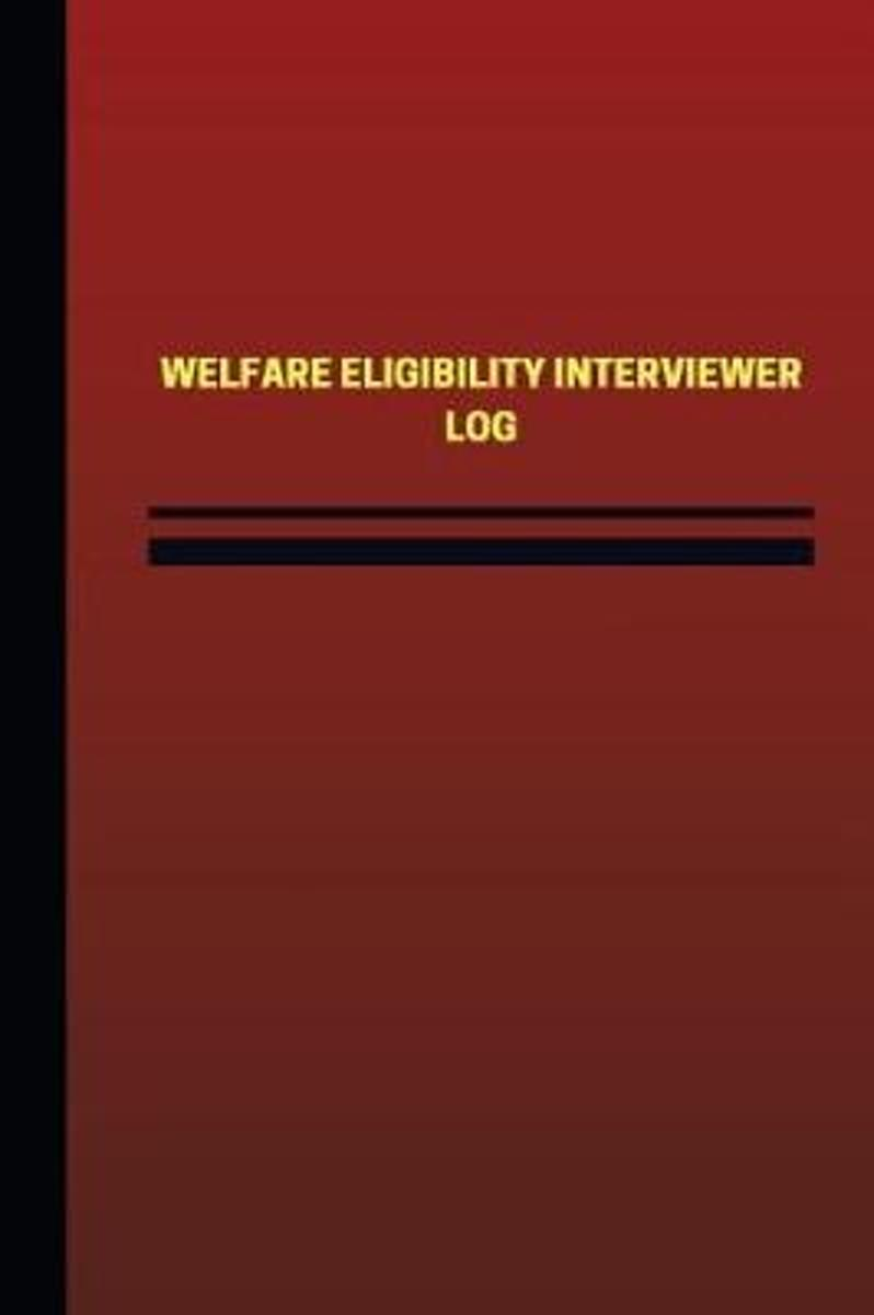 Welfare Eligibility Interviewer Log (Logbook, Journal - 124 Pages, 6 X 9 Inches)