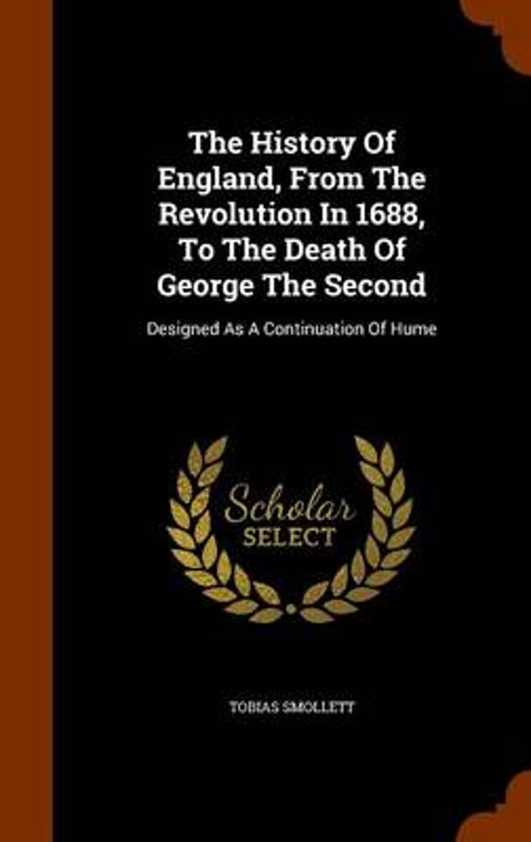 The History of England, from the Revolution in 1688, to the Death of George the Second