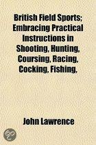 British Field Sports; Embracing Practical Instructions in Shooting, Hunting, Coursing, Racing, Cocking, Fishing,