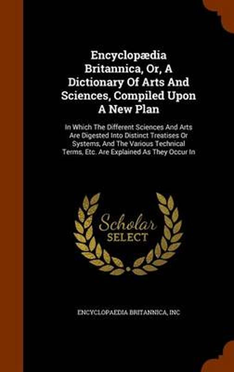 Encyclopaedia Britannica, Or, a Dictionary of Arts and Sciences, Compiled Upon a New Plan