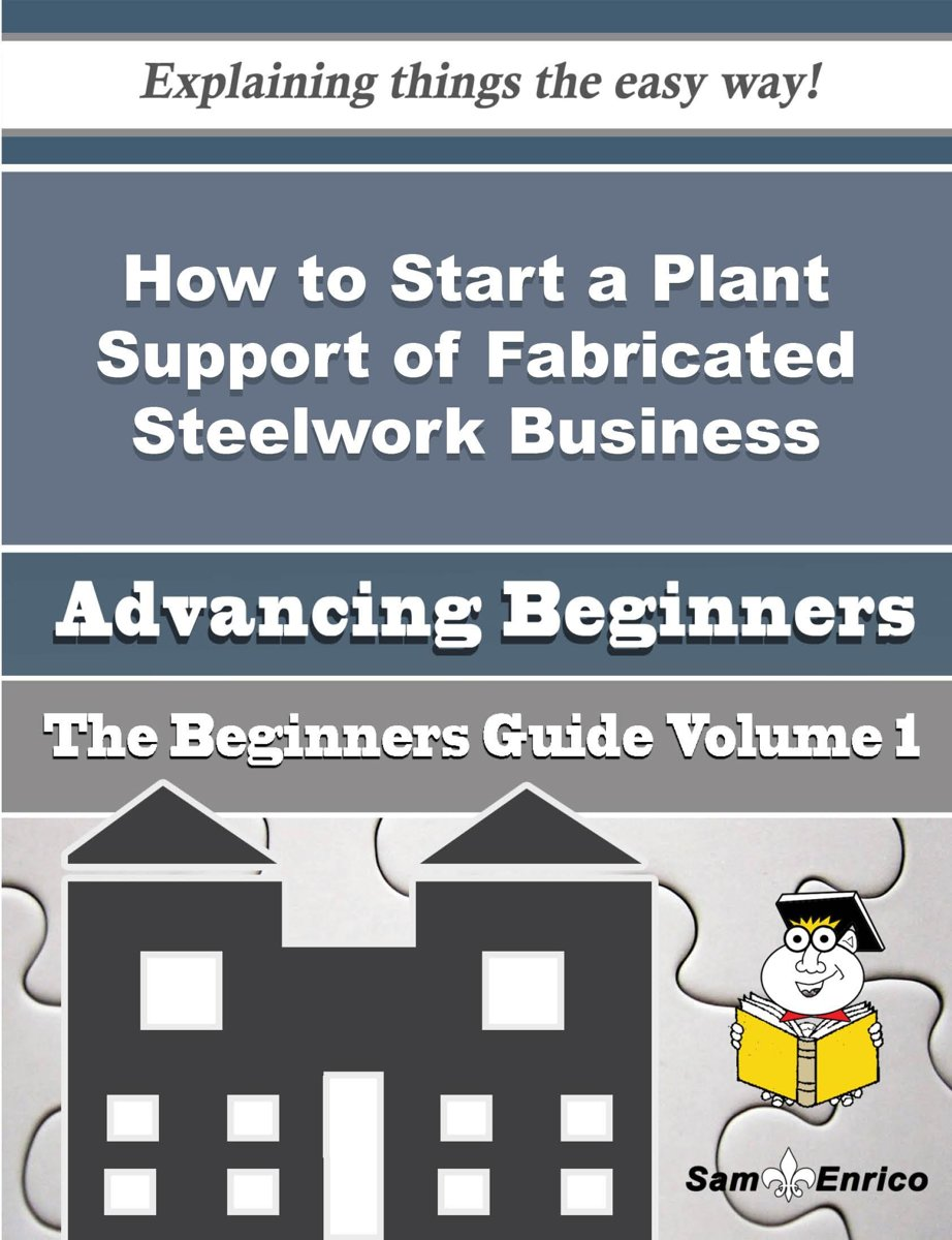 How to Start a Plant Support of Fabricated Steelwork Business (Beginners Guide)