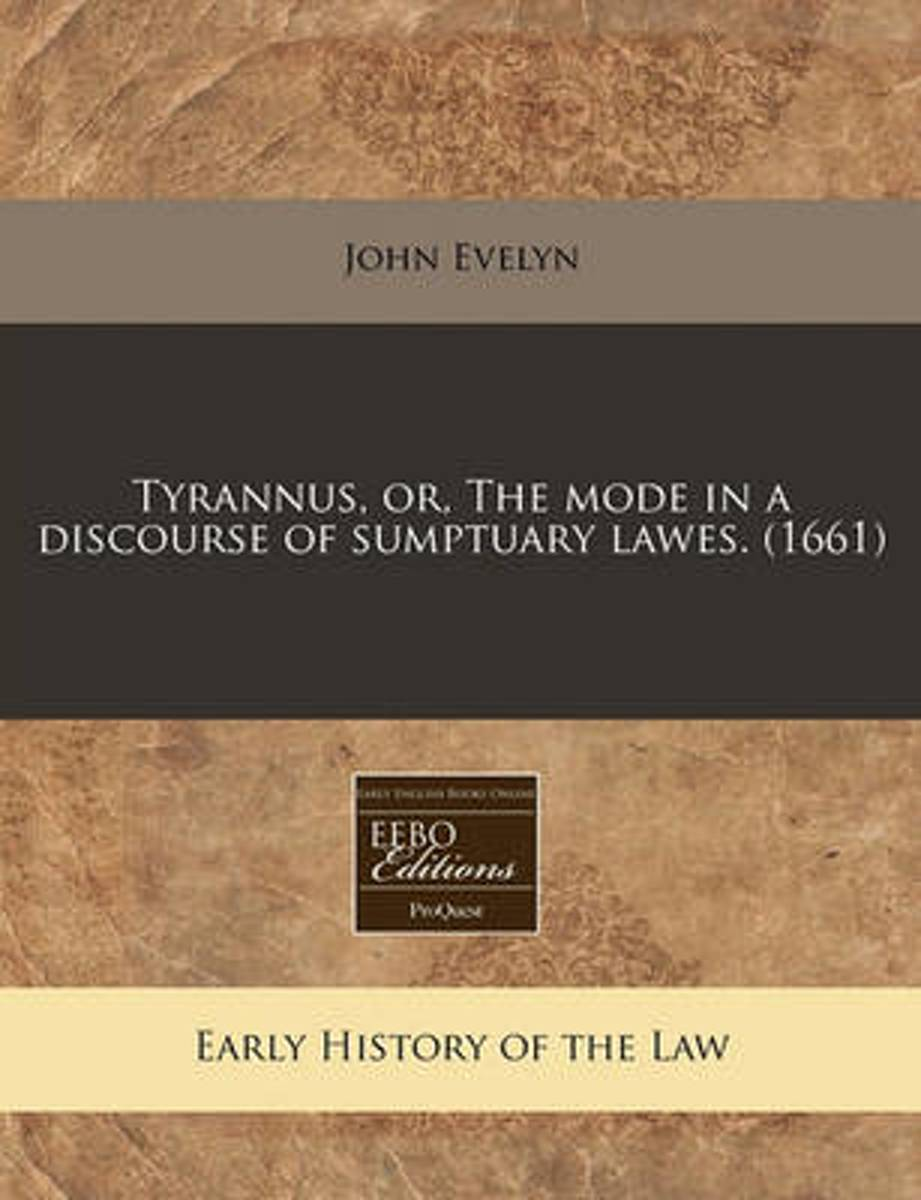 Tyrannus, Or, the Mode in a Discourse of Sumptuary Lawes. (1661)