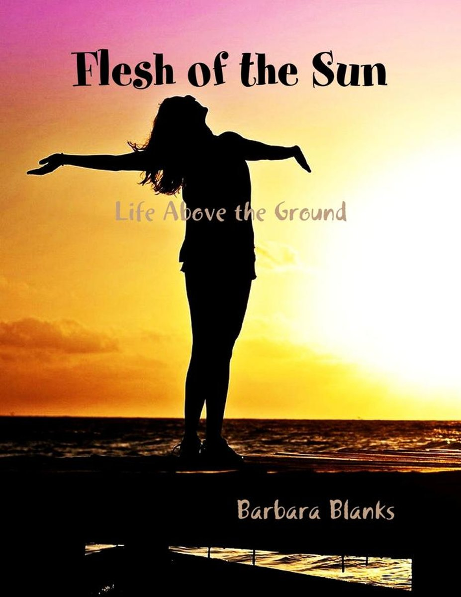 Flesh of the Sun, Life Above the Ground