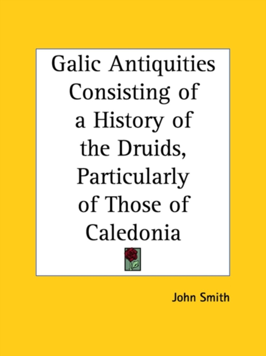 Galic Antiquities Consisting of a History of the Druids, Particularly of Those of Caledonia (1780)