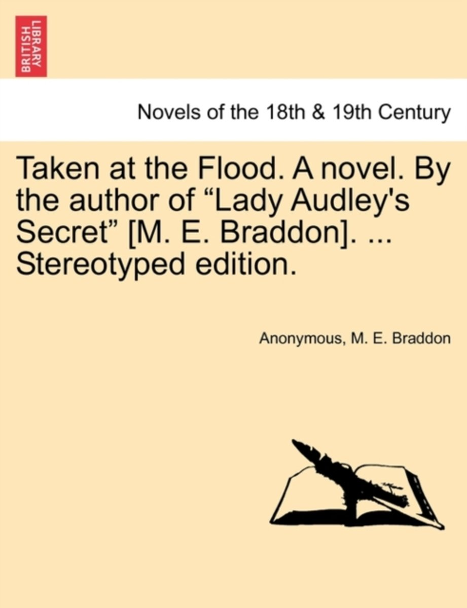 Taken at the Flood. a Novel. by the Author of Lady Audley's Secret [M. E. Braddon]. ... Stereotyped Edition. Vol. III