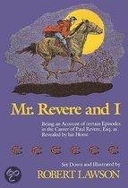 Mr. Revere And I: Being An Account Of Certain Episodes In The Career Of Paul Revere, Esq. As Revealed By His Horse