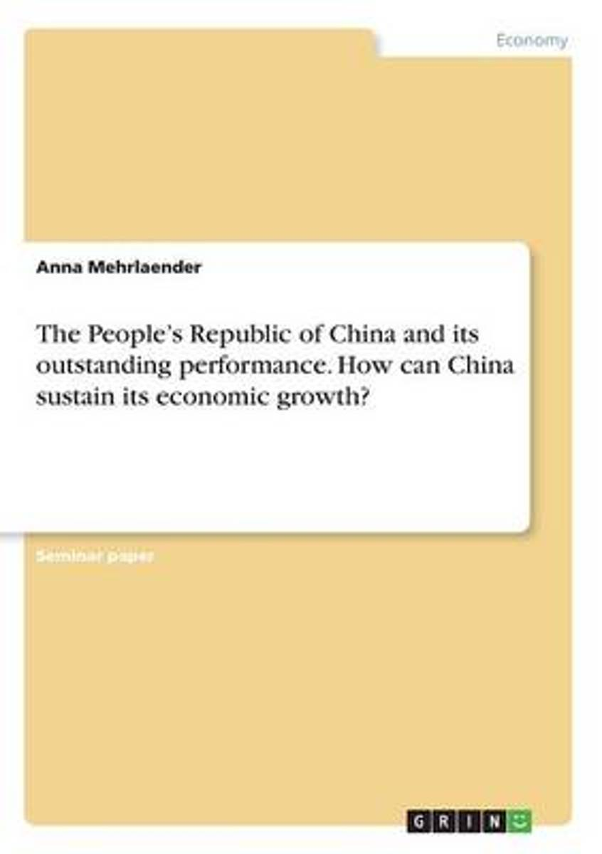 The People's Republic of China and Its Outstanding Performance. How Can China Sustain Its Economic Growth?