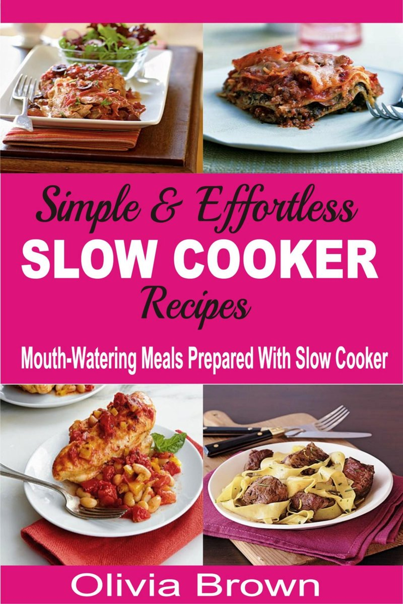 Simple & Effortless Slow Cooker Recipes