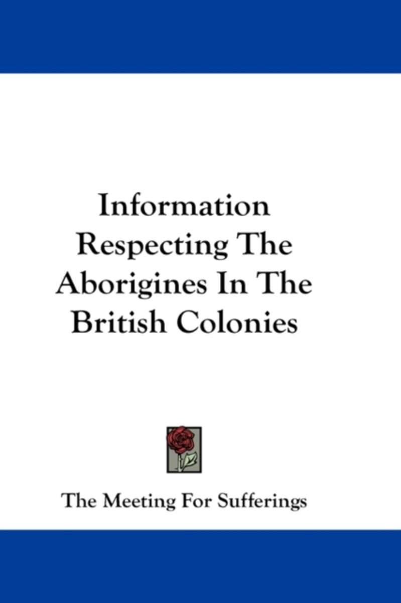 Information Respecting the Aborigines in the British Colonies