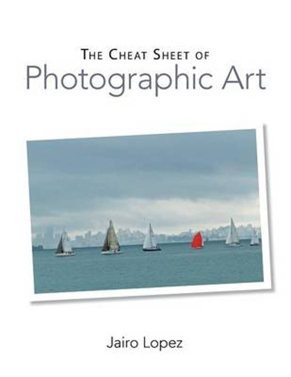 The Cheat Sheet of Photographic Art