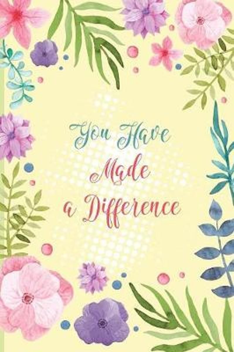 You Have Made a Difference