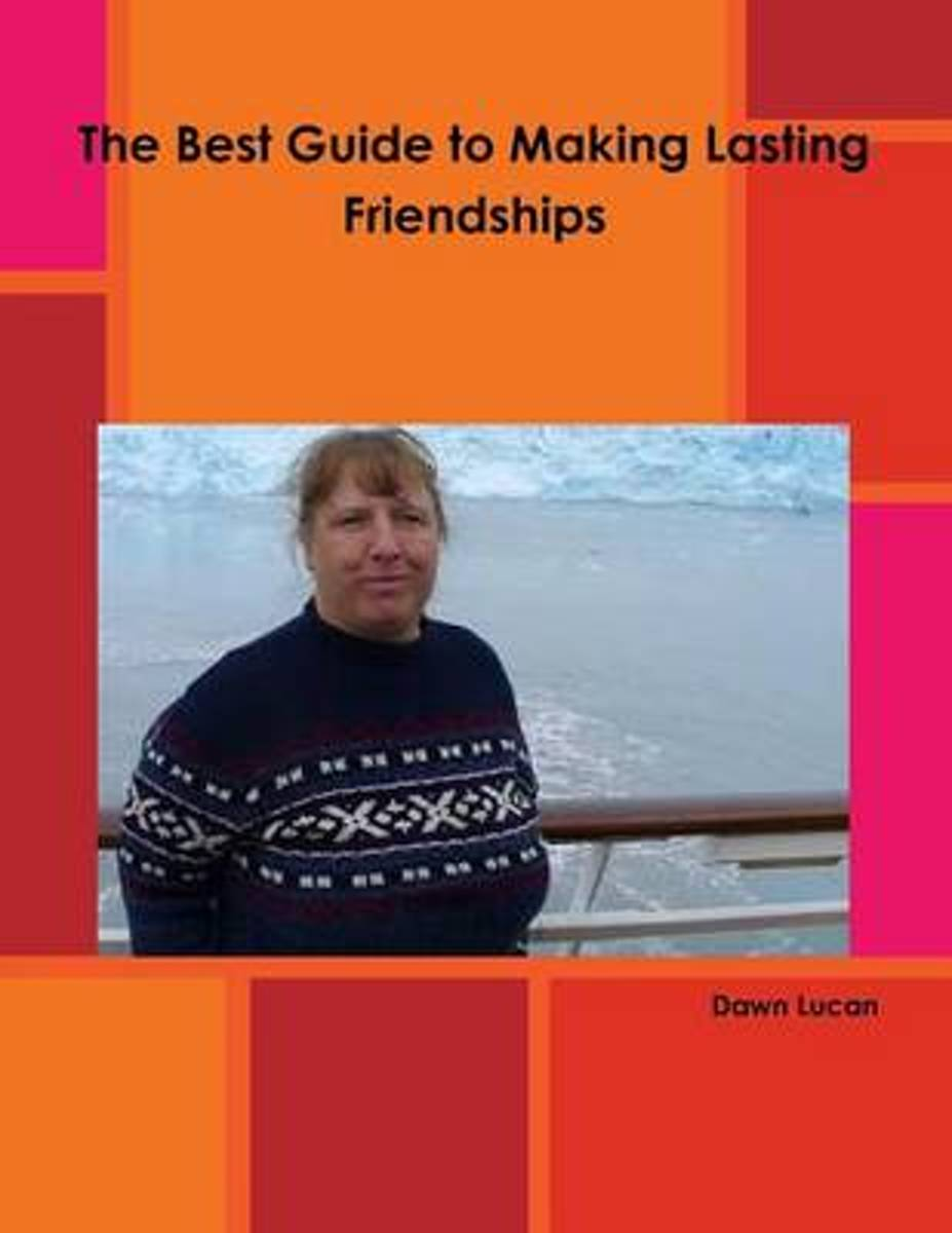 The Best Guide to Making Lasting Friendships