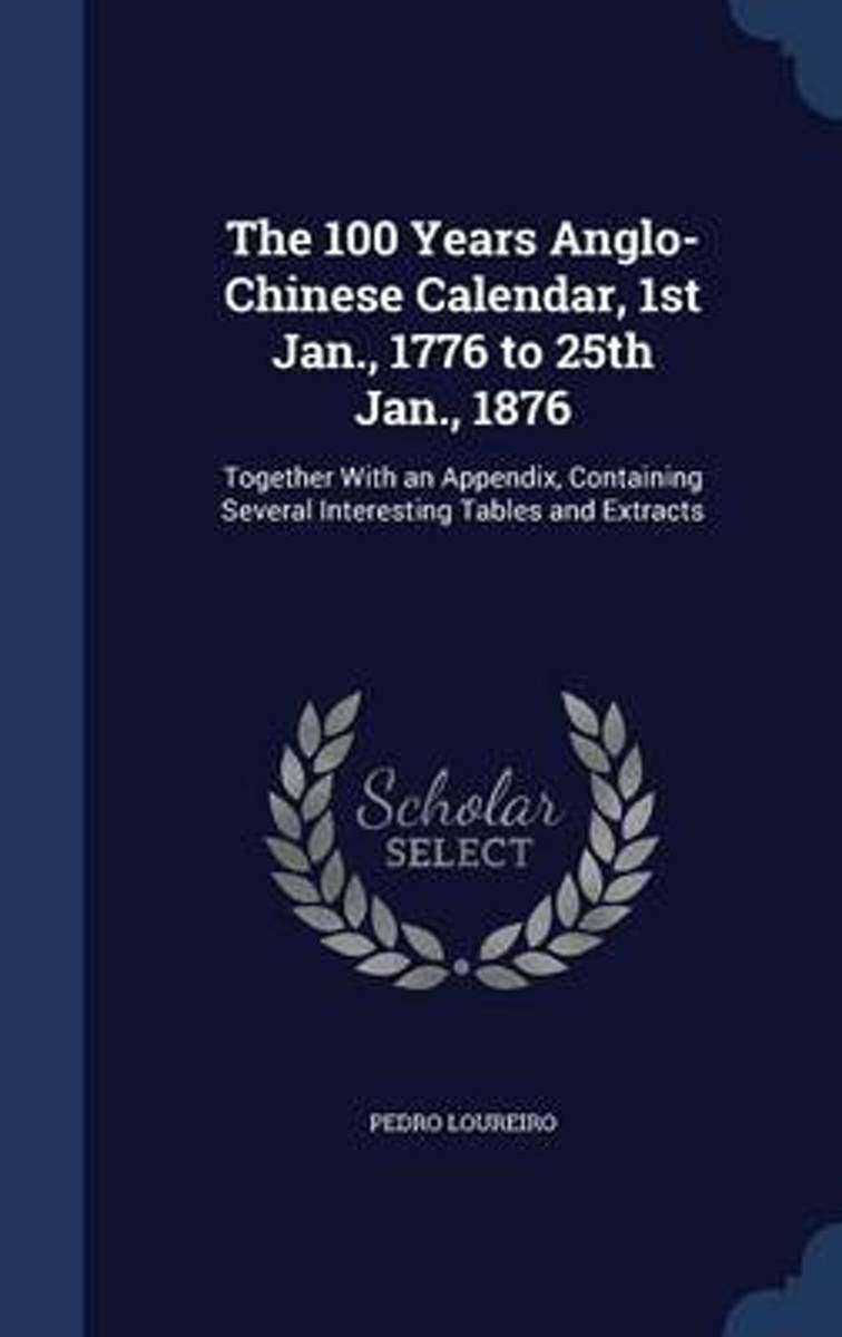 The 100 Years Anglo-Chinese Calendar, 1st Jan., 1776 to 25th Jan., 1876