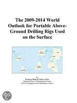 The 2009-2014 World Outlook for Portable Above-Ground Drilling Rigs Used on the Surface