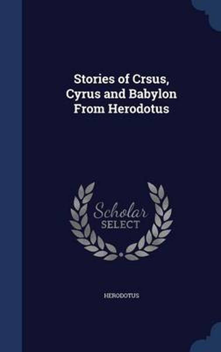 Stories of Crsus, Cyrus and Babylon from Herodotus