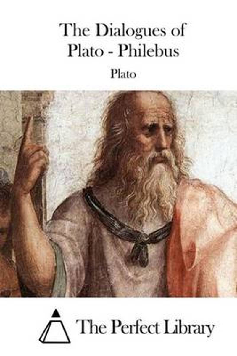 The Dialogues of Plato - Philebus