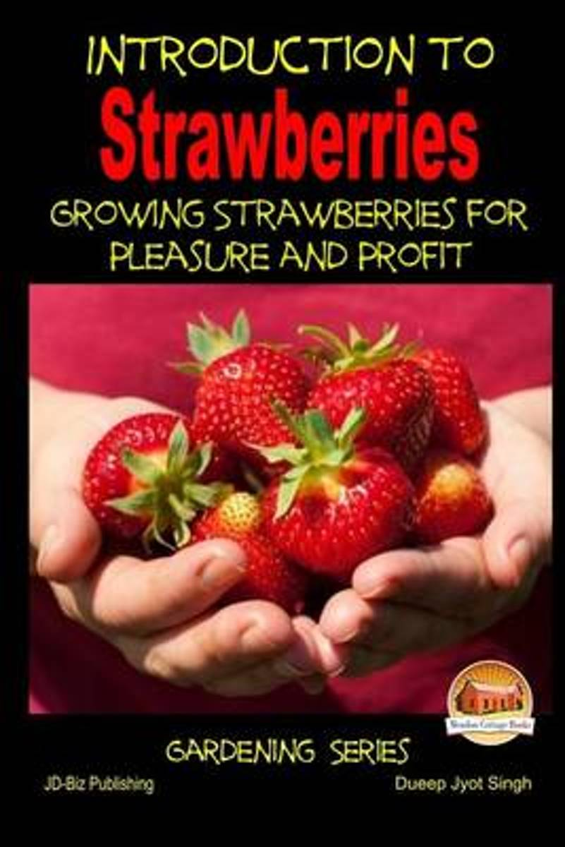 Introduction to Strawberries - Growing Strawberries for Pleasure and Profit