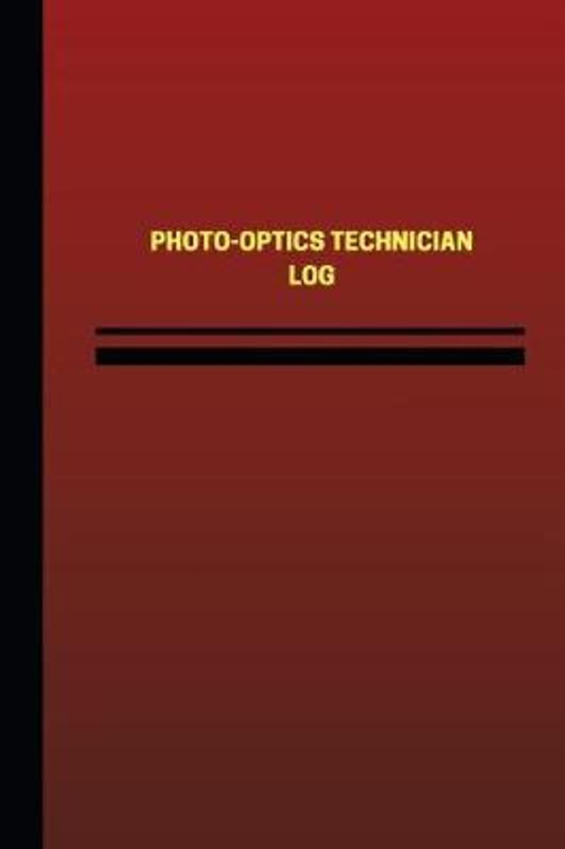 Photo-Optics Technician Log (Logbook, Journal - 124 Pages, 6 X 9 Inches)