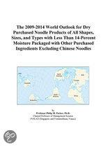 The 2009-2014 World Outlook for Dry Purchased Noodle Products of All Shapes, Sizes, and Types with Less Than 14-Percent Moisture Packaged with Other P
