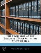 The Professor At The Breakfast-Table With The Story Of Iris