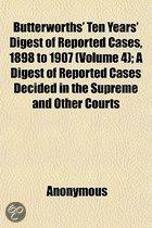 Butterworths' Ten Years' Digest of Reported Cases, 1898 to 1907 (Volume 4); a Digest of Reported Cases Decided in the Supreme and Other Courts