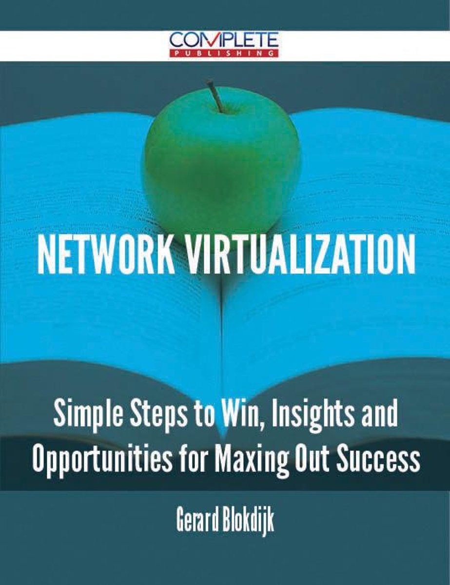 Network Virtualization - Simple Steps to Win, Insights and Opportunities for Maxing Out Success
