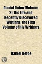Daniel Defoe (Volume 2); His Life And Recently Discovered Writings: The First Volume Of His Writings