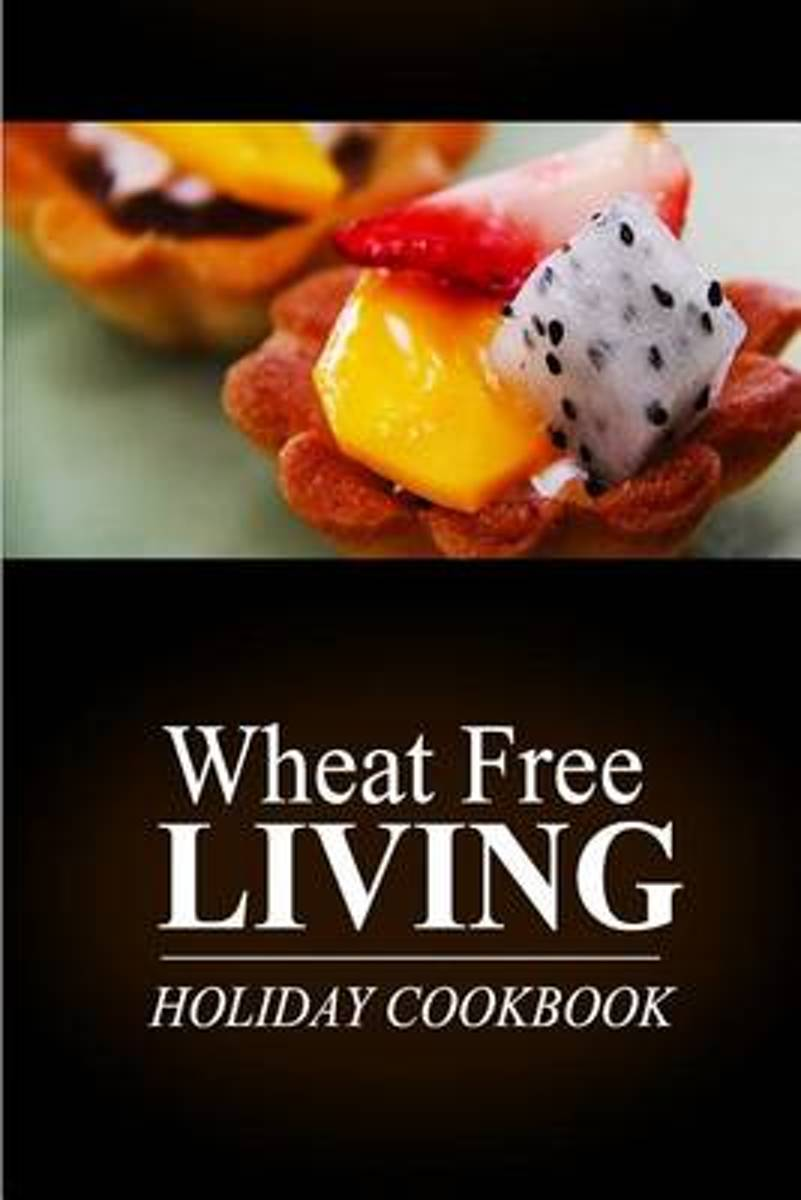 Wheat Free Living - Holiday Cookbook