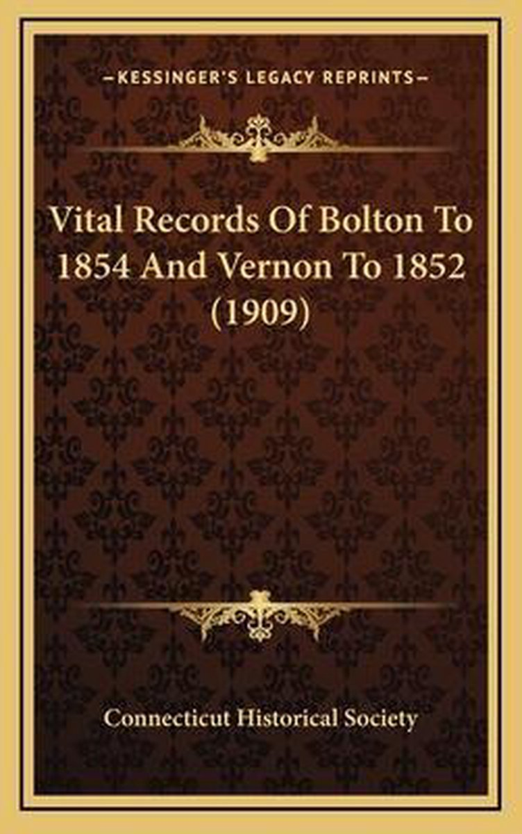 Vital Records of Bolton to 1854 and Vernon to 1852 (1909)