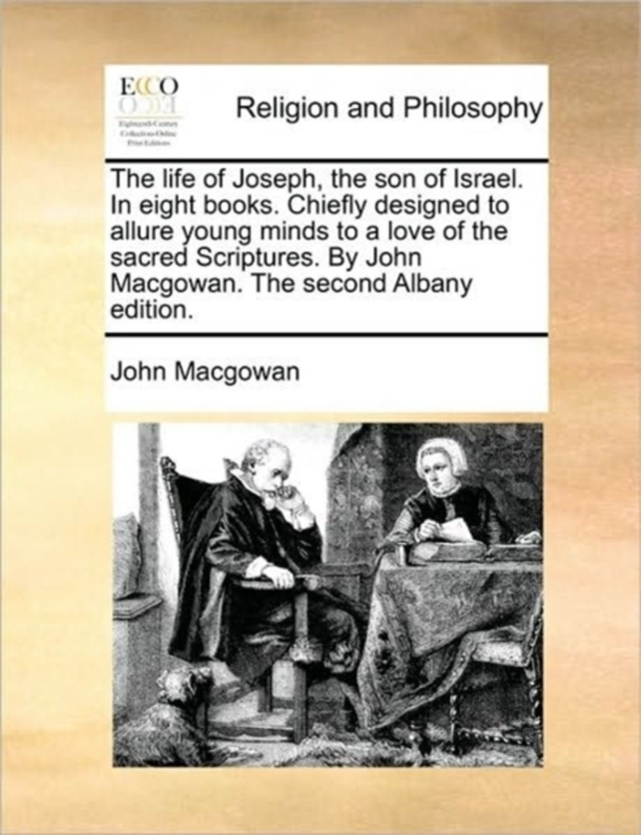 The Life of Joseph, the Son of Israel. in Eight Books. Chiefly Designed to Allure Young Minds to a Love of the Sacred Scriptures. by John Macgowan. the Second Albany Edition