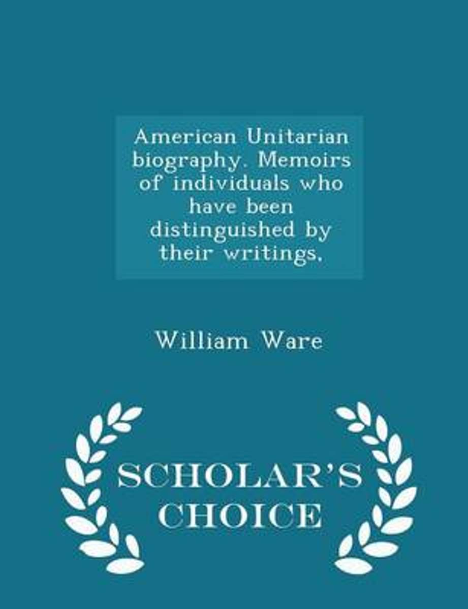 American Unitarian Biography. Memoirs of Individuals Who Have Been Distinguished by Their Writings, - Scholar's Choice Edition