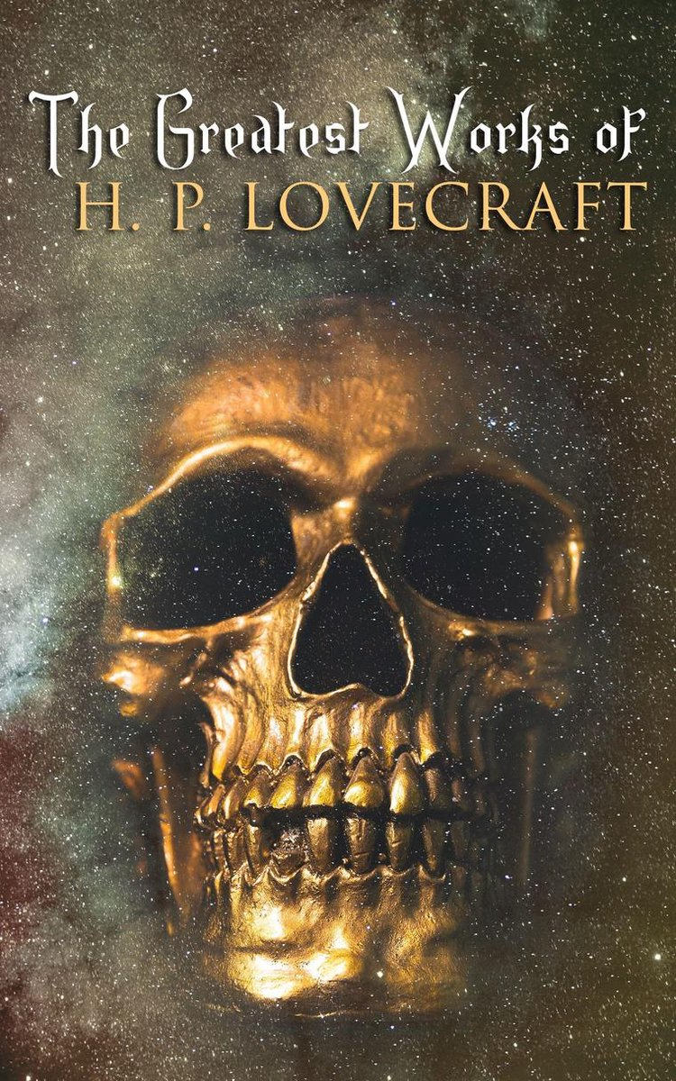 The Greatest Works of H. P. Lovecraft