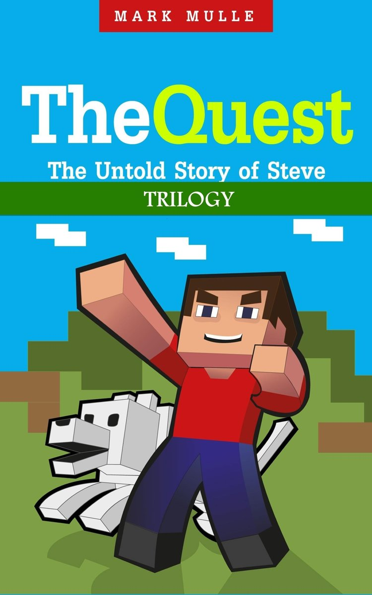 The Quest: The Untold Story of Steve Trilogy (An Unofficial Minecraft Book for Kids Ages 9 - 12 (Preteen)