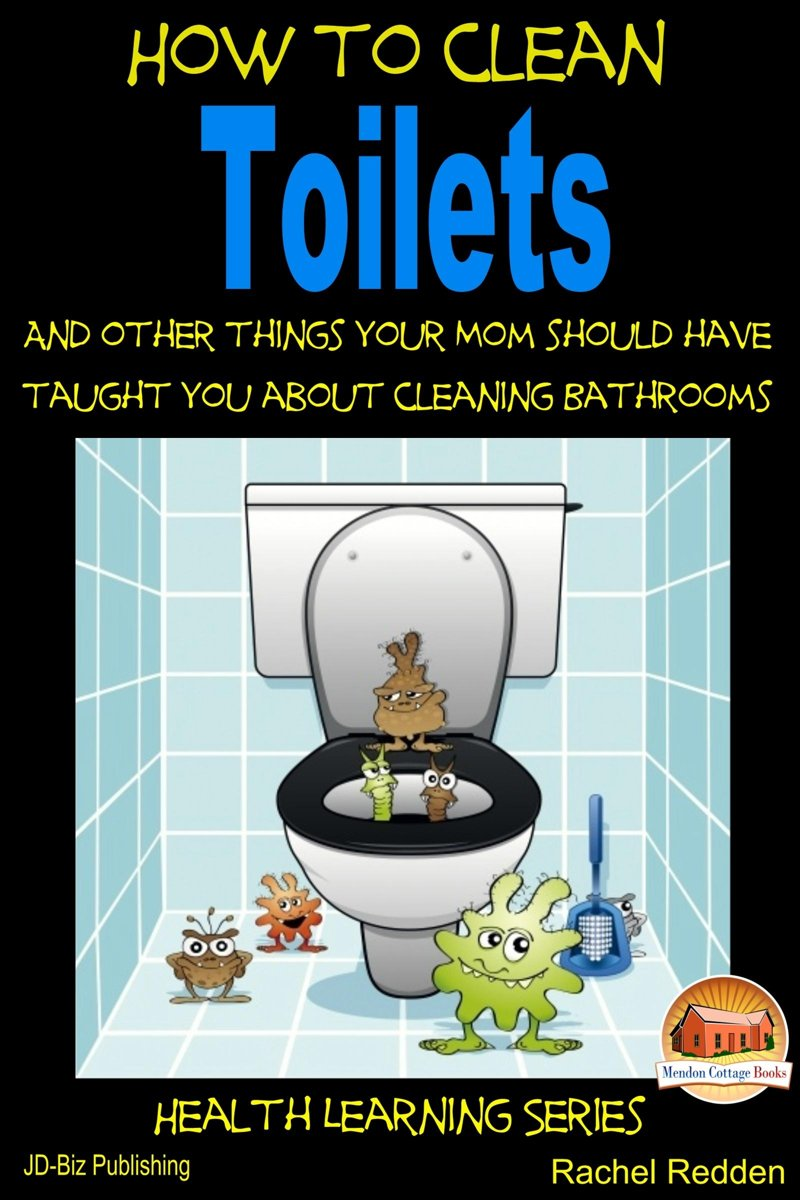How to Clean Toilets: And other things your Mom should have taught you about cleaning Bathrooms