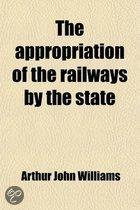 The Appropriation of the Railways by the State, a Popular Statement