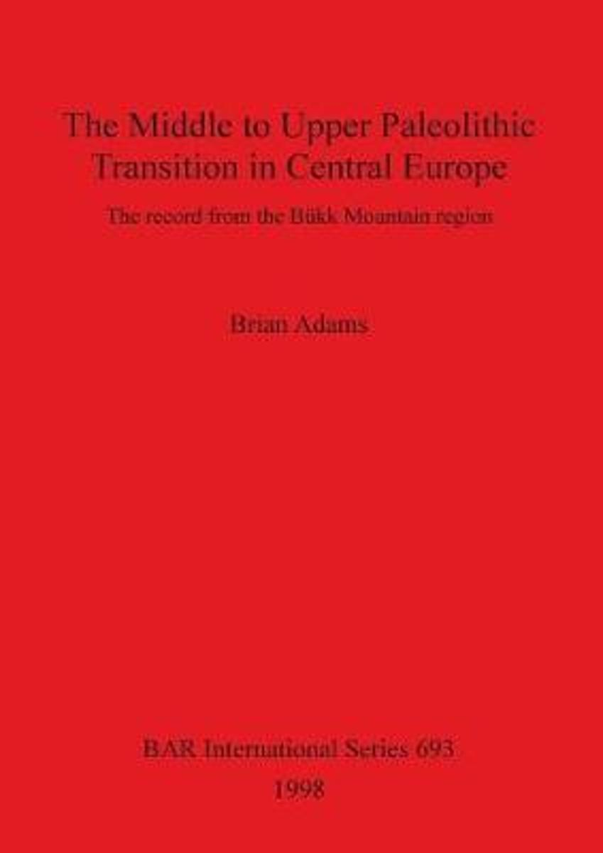 The Middle to Upper Palaeolithic Transition in Central Europe