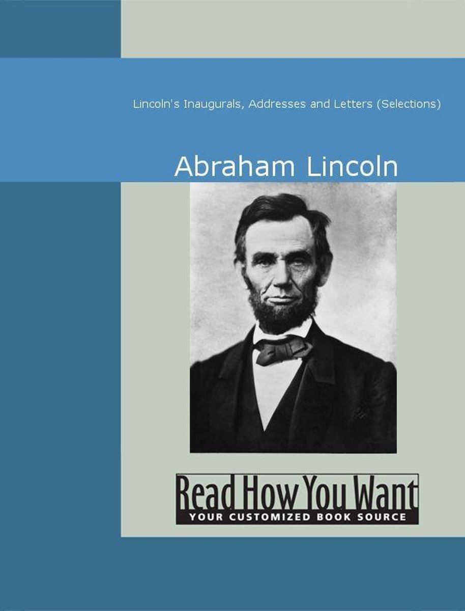 Lincoln's Inaugurals Addresses And Letters (Selections)