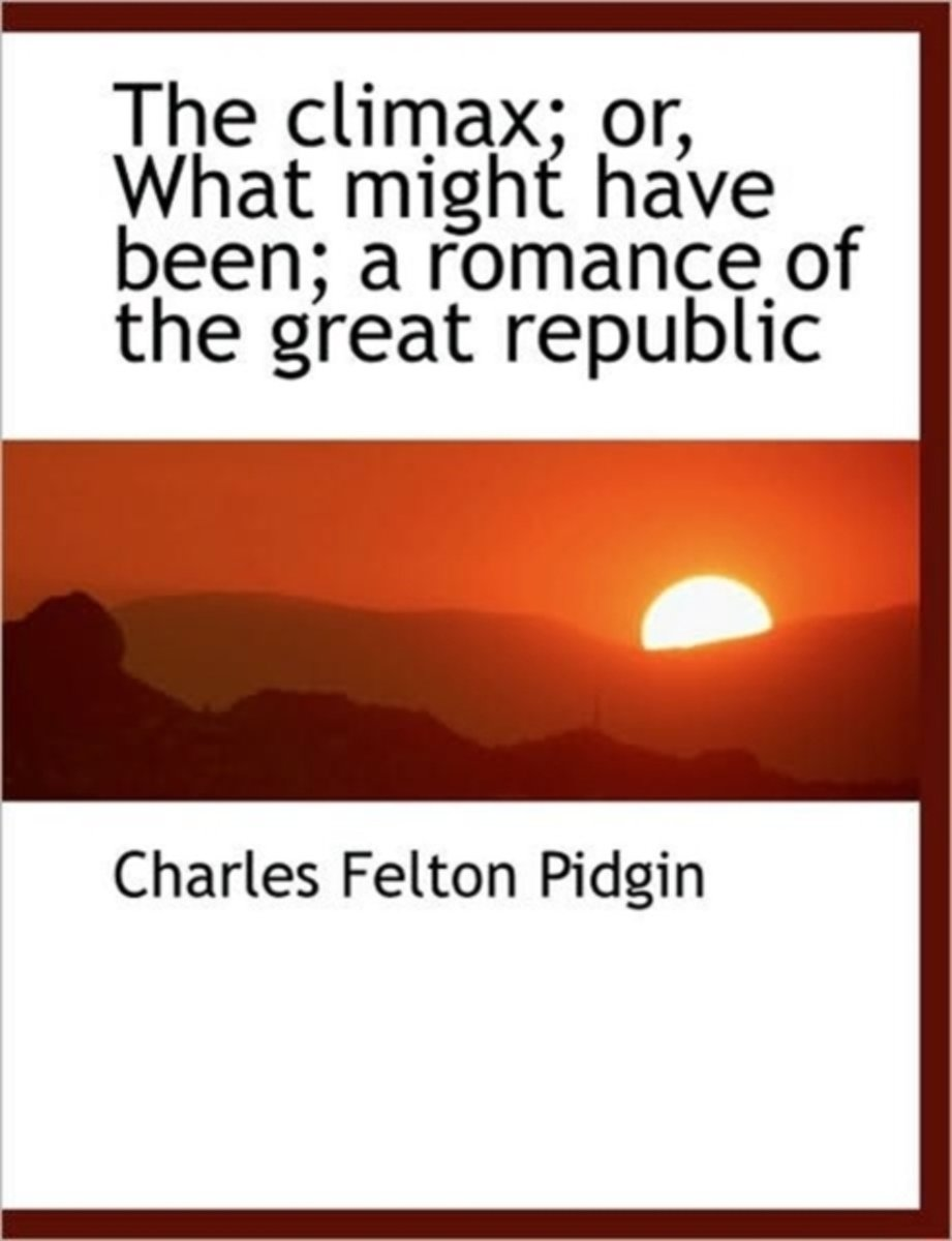 The Climax; Or, What Might Have Been; A Romance of the Great Republic