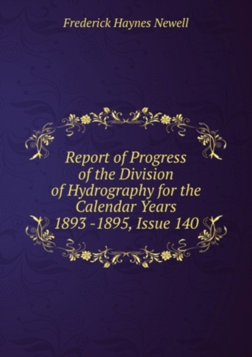 Report of Progress of the Division of Hydrography for the Calendar Years 1893 -1895, Issue 140