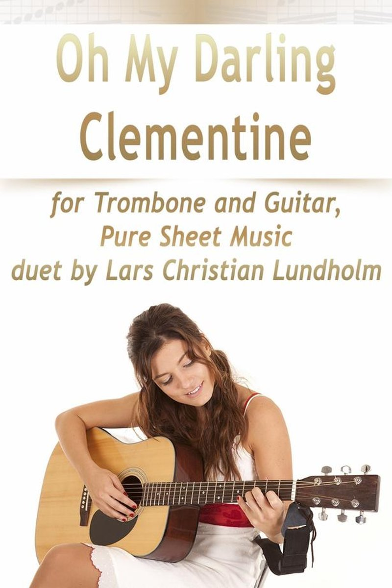 Oh My Darling Clementine for Trombone and Guitar, Pure Sheet Music duet by Lars Christian Lundholm