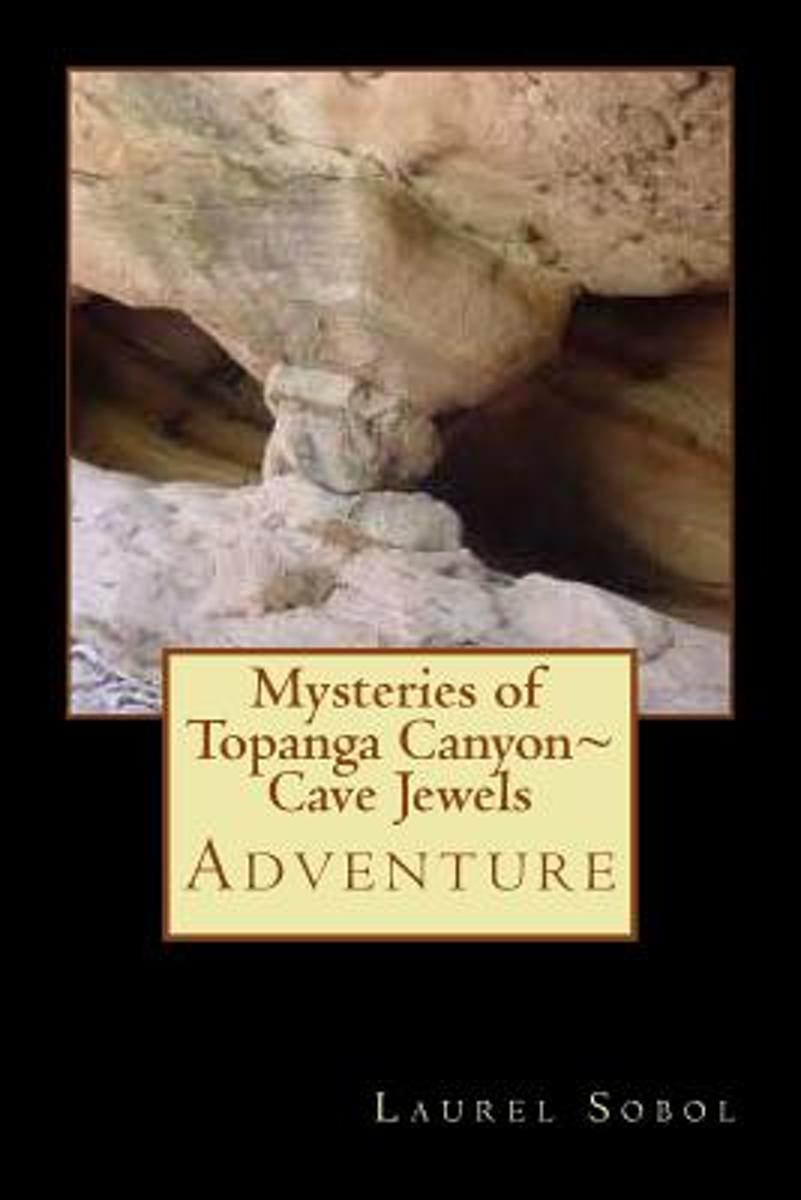 Mysteries of Topanga Canyon Cave Jewels of Nature