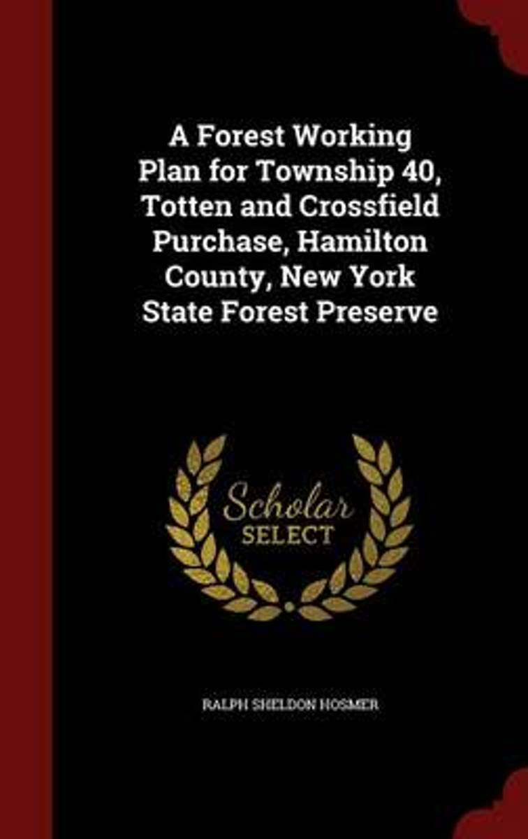 A Forest Working Plan for Township 40, Totten and Crossfield Purchase, Hamilton County, New York State Forest Preserve