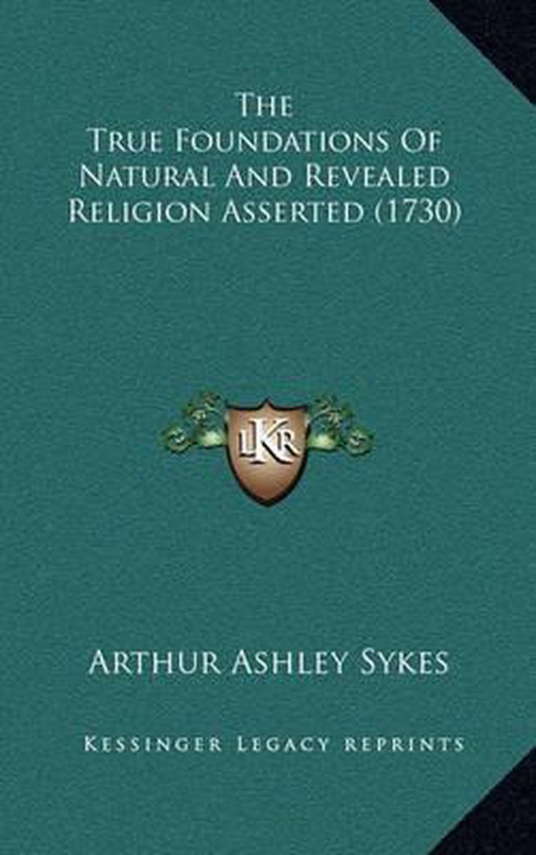 The True Foundations of Natural and Revealed Religion Asserted (1730)
